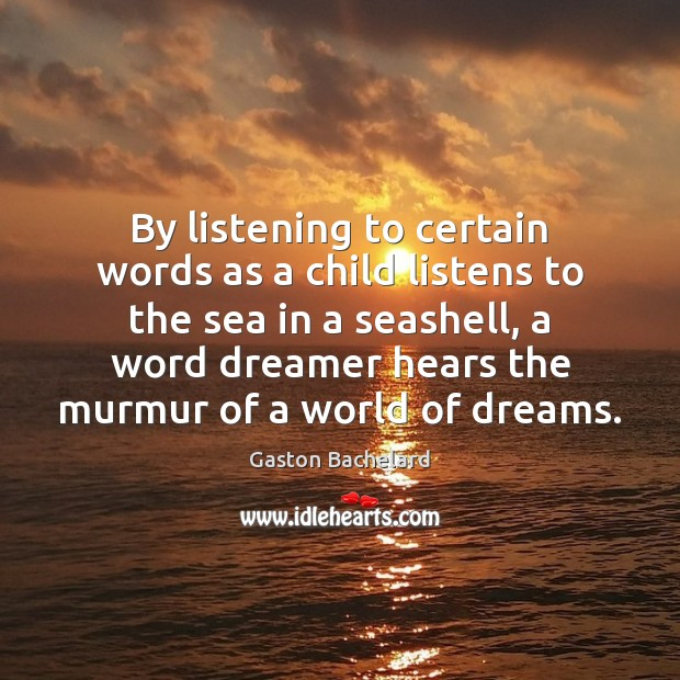 By listening to certain words as a child listens to the sea Image