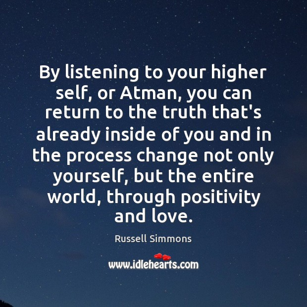 By listening to your higher self, or Atman, you can return to Russell Simmons Picture Quote
