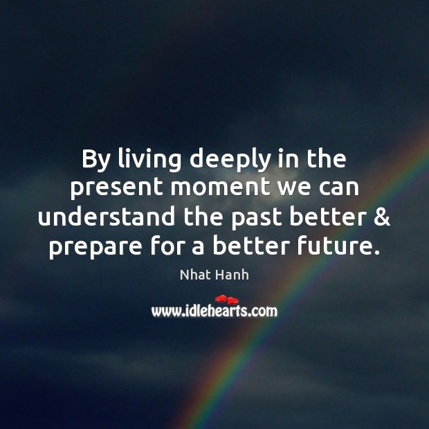 Image, By living deeply in the present moment we can understand the past