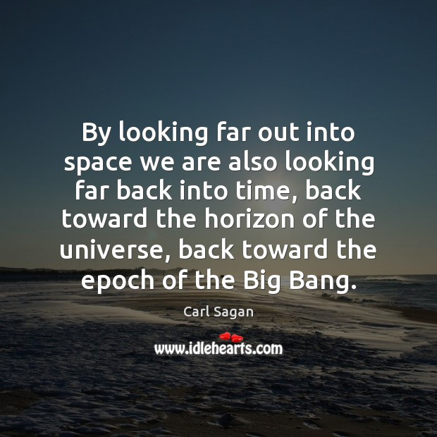 Image, By looking far out into space we are also looking far back