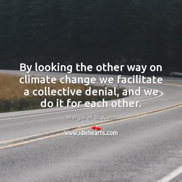 By looking the other way on climate change we facilitate a collective Image