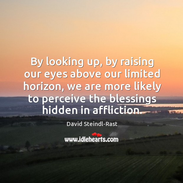 By looking up, by raising our eyes above our limited horizon, we Image
