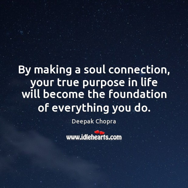 By making a soul connection, your true purpose in life will become Image
