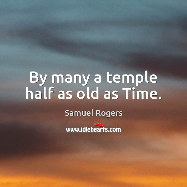 By many a temple half as old as Time. Image