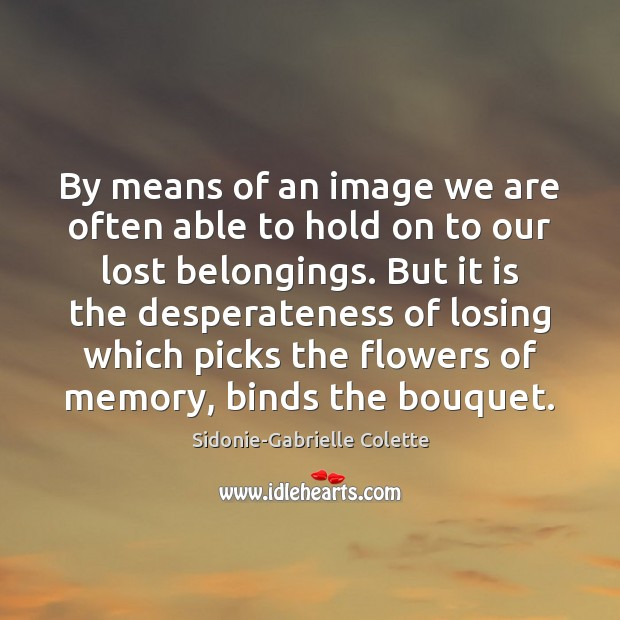 By means of an image we are often able to hold on Sidonie-Gabrielle Colette Picture Quote