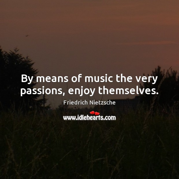 By means of music the very passions, enjoy themselves. Image