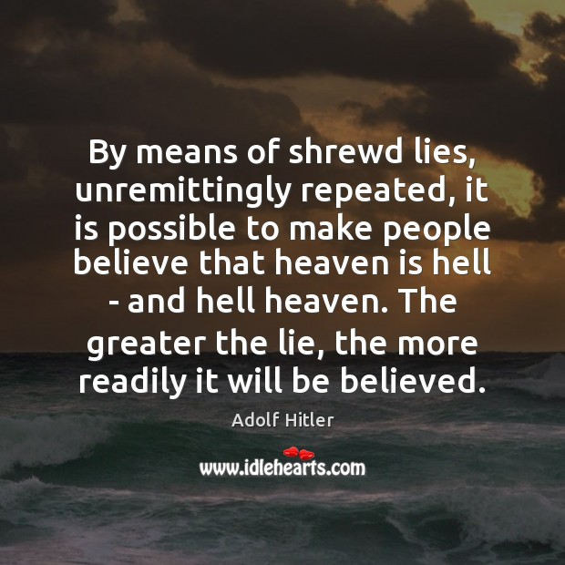 Image, By means of shrewd lies, unremittingly repeated, it is possible to make