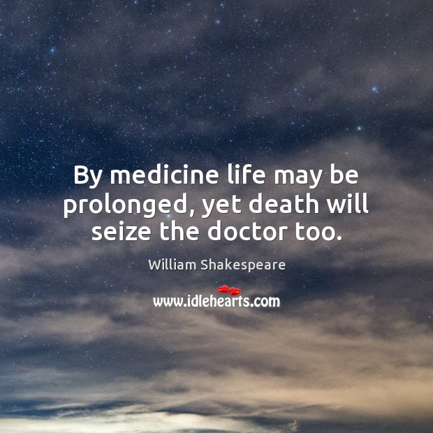 william shakespeare picture quote by medicine life may be
