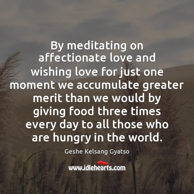 By meditating on affectionate love and wishing love for just one moment Geshe Kelsang Gyatso Picture Quote