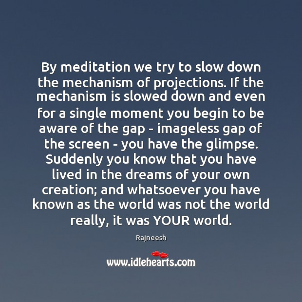 By meditation we try to slow down the mechanism of projections. If Rajneesh Picture Quote