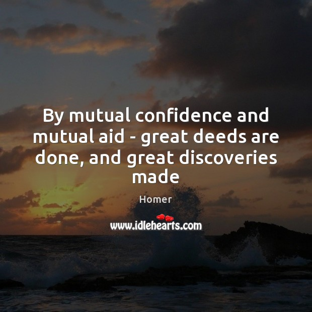 By mutual confidence and mutual aid – great deeds are done, and great discoveries made Image
