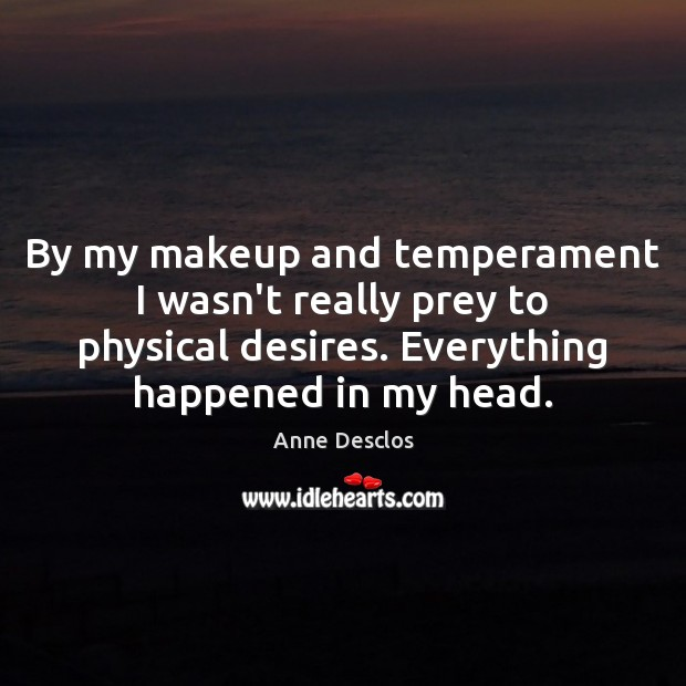 Image, By my makeup and temperament I wasn't really prey to physical desires.