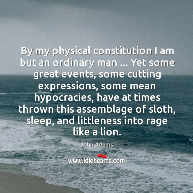By my physical constitution I am but an ordinary man … Yet some Image