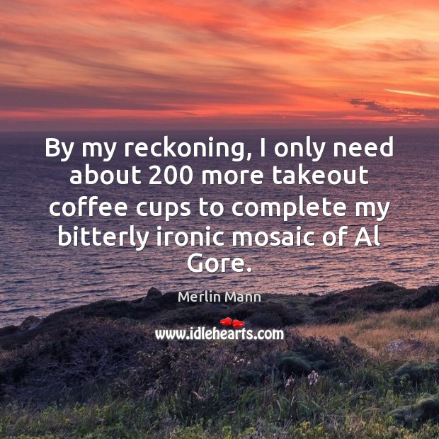 By my reckoning, I only need about 200 more takeout coffee cups to Image