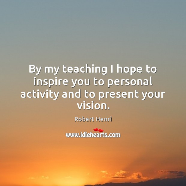 By my teaching I hope to inspire you to personal activity and to present your vision. Image