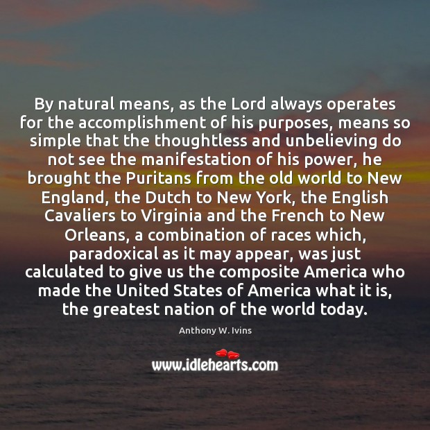 By natural means, as the Lord always operates for the accomplishment of Image