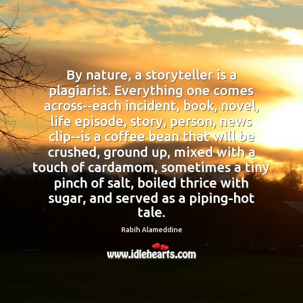 By nature, a storyteller is a plagiarist. Everything one comes across–each incident, Image