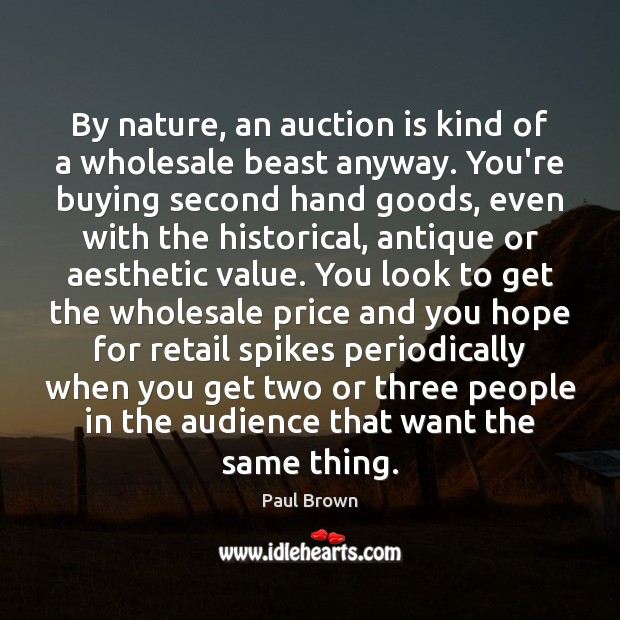 By nature, an auction is kind of a wholesale beast anyway. You're Image