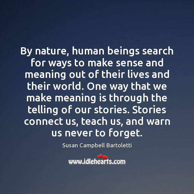 By nature, human beings search for ways to make sense and meaning Image