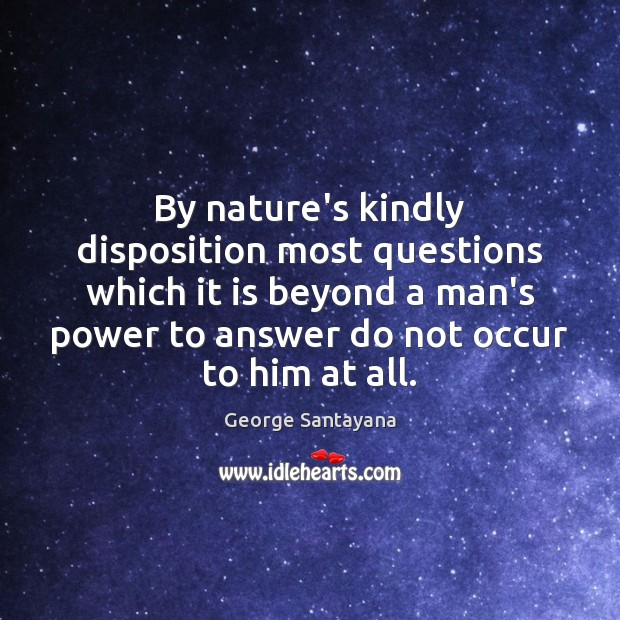 By nature's kindly disposition most questions which it is beyond a man's Image