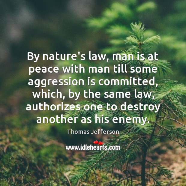 Image, By nature's law, man is at peace with man till some aggression