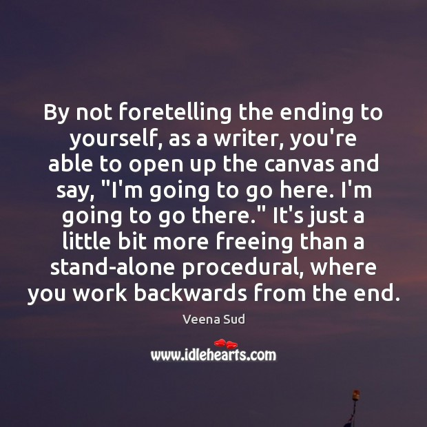 Image, By not foretelling the ending to yourself, as a writer, you're able