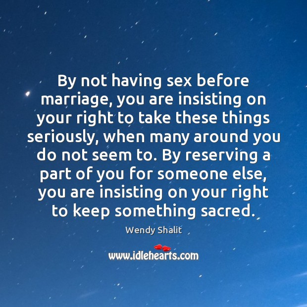 By not having sex before marriage, you are insisting on your right Image