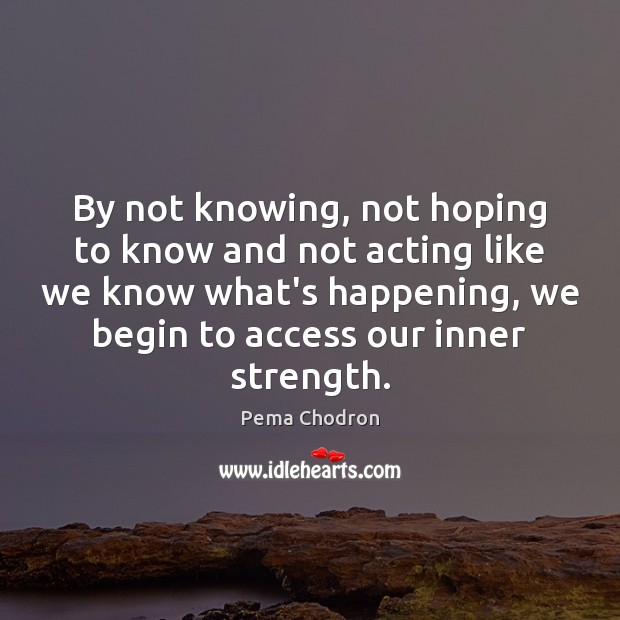 By not knowing, not hoping to know and not acting like we Image