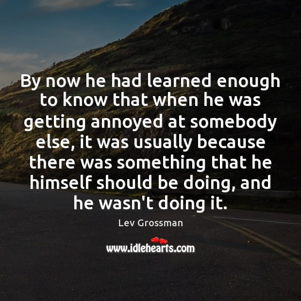 By now he had learned enough to know that when he was Lev Grossman Picture Quote