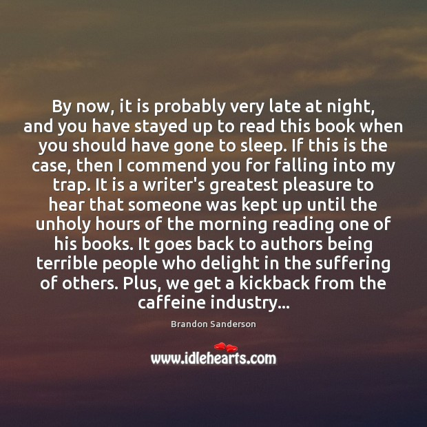 By now, it is probably very late at night, and you have Brandon Sanderson Picture Quote