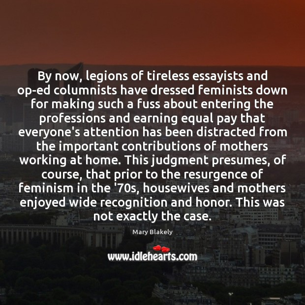 By now, legions of tireless essayists and op-ed columnists have dressed feminists Image