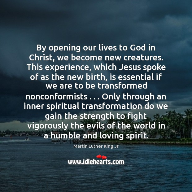 By opening our lives to God in Christ, we become new creatures. Image