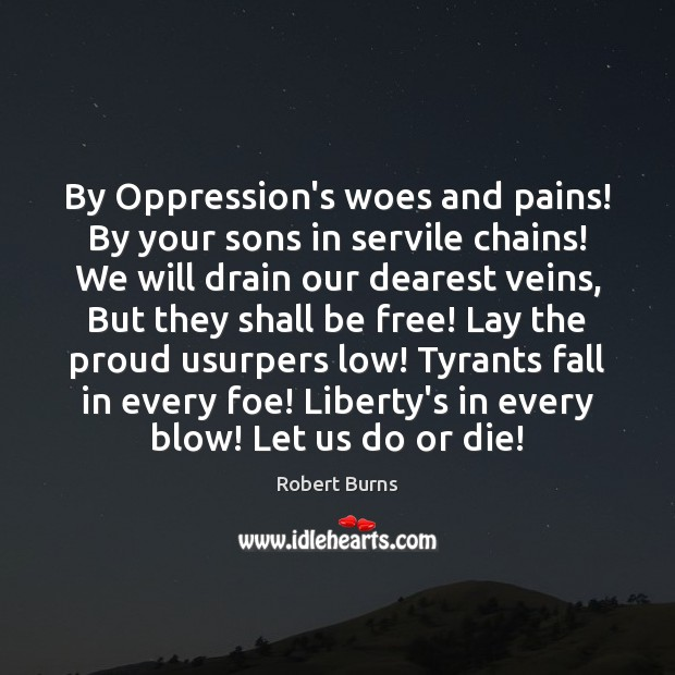 By Oppression's woes and pains! By your sons in servile chains! We Do or Die Quotes Image