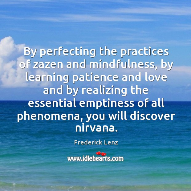 By perfecting the practices of zazen and mindfulness, by learning patience and Image
