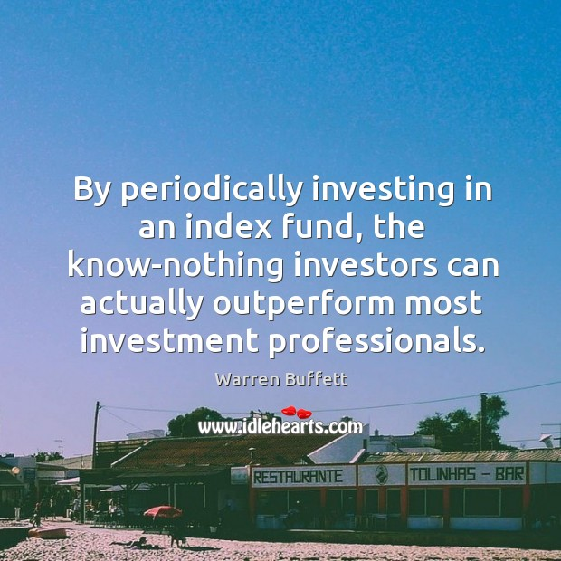 Image, By periodically investing in an index fund, the know-nothing investors can actually