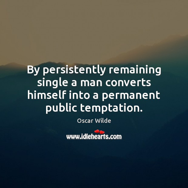 Image, By persistently remaining single a man converts himself into a permanent public