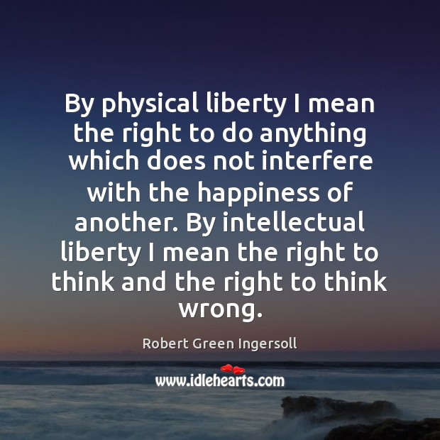 By physical liberty I mean the right to do anything which does Image