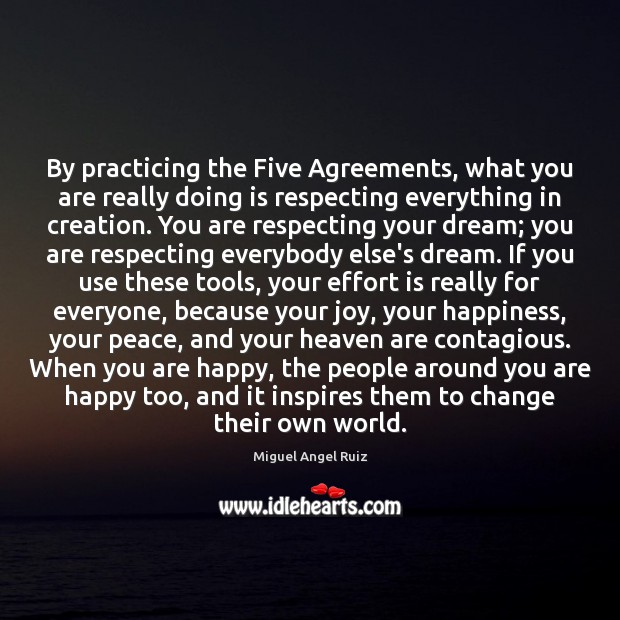 By practicing the Five Agreements, what you are really doing is respecting Image