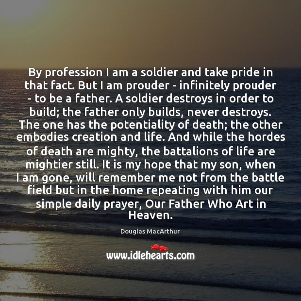 Image, By profession I am a soldier and take pride in that fact.