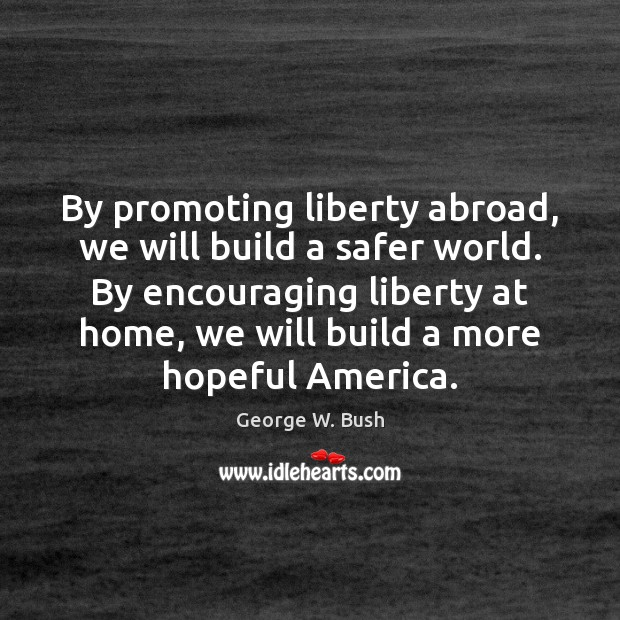 Image, By promoting liberty abroad, we will build a safer world. By encouraging