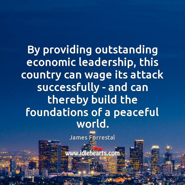 By providing outstanding economic leadership, this country can wage its attack successfully Image
