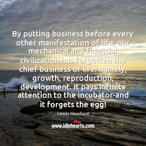 By putting business before every other manifestation of life, our mechanical and Image