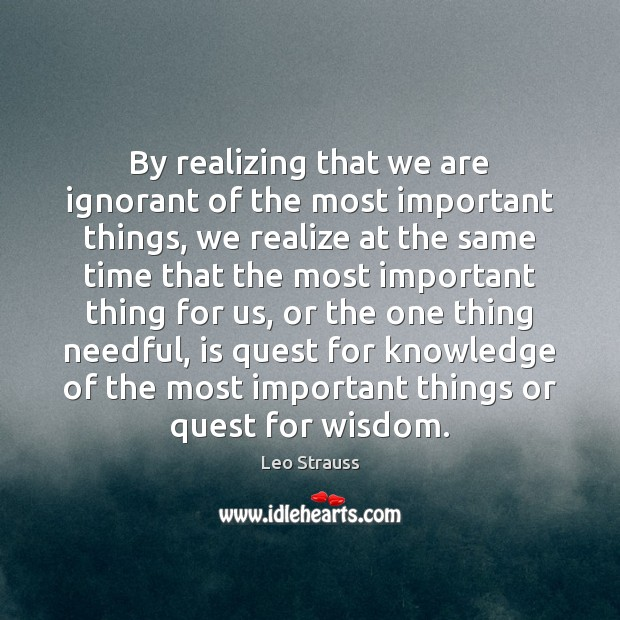 By realizing that we are ignorant of the most important things, we Image