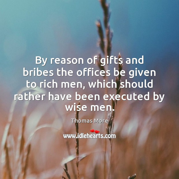 By reason of gifts and bribes the offices be given to rich Thomas More Picture Quote