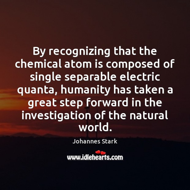 By recognizing that the chemical atom is composed of single separable electric Image