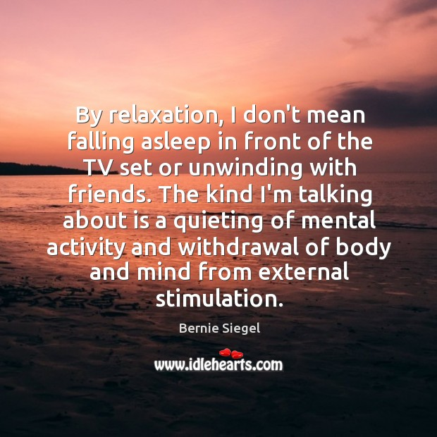 Image, By relaxation, I don't mean falling asleep in front of the TV