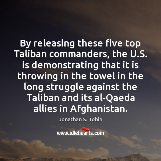 By releasing these five top Taliban commanders, the U.S. is demonstrating Image