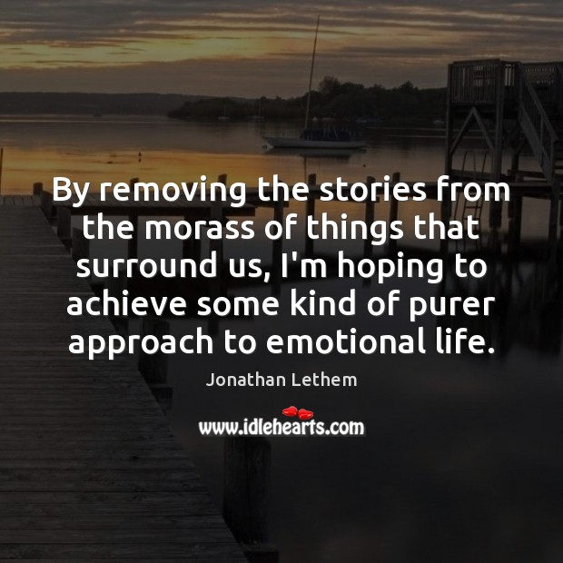 Image, By removing the stories from the morass of things that surround us,