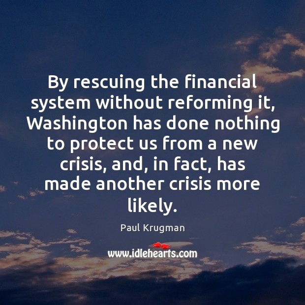 Image, By rescuing the financial system without reforming it, Washington has done nothing