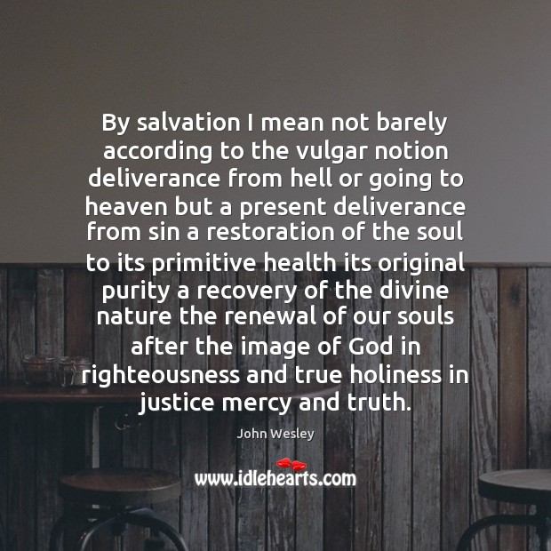 By salvation I mean not barely according to the vulgar notion deliverance John Wesley Picture Quote